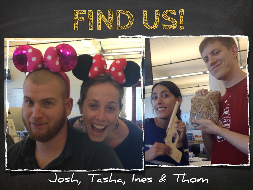 FIND US! Josh, Tasha, Ines & Thom