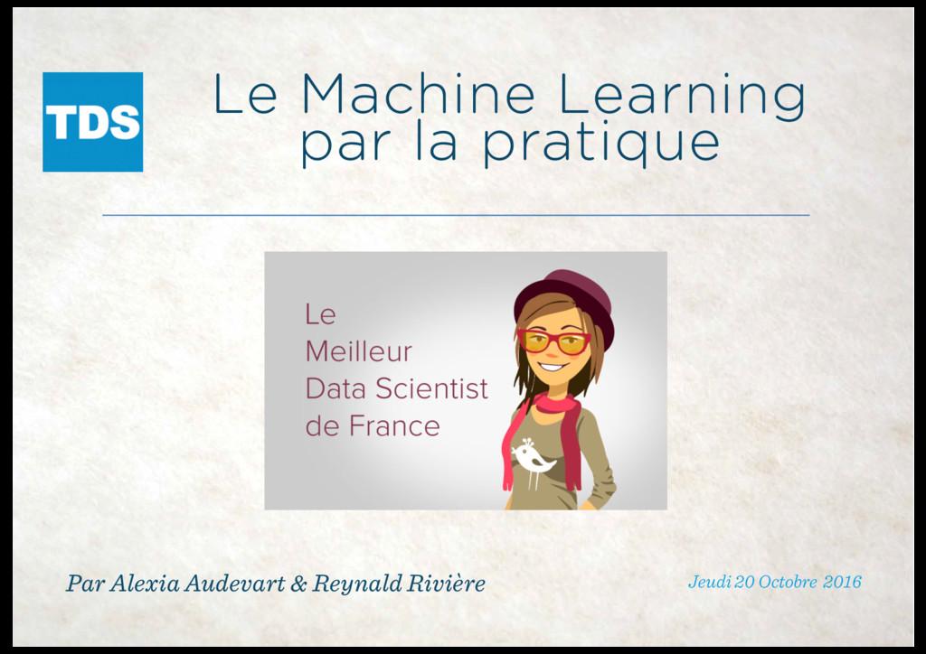 Le Machine Learning par la pratique Jeudi 20 Oc...