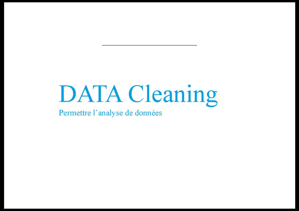 DATA Cleaning Permettre l'analyse de données