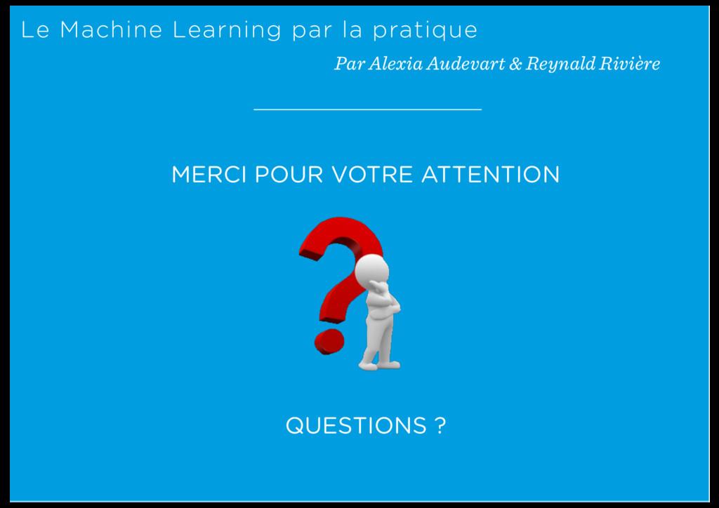 MERCI POUR VOTRE ATTENTION QUESTIONS ? Le Machi...