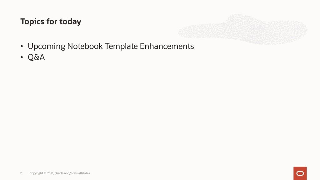 • Upcoming Notebook Template Enhancements • Q&A...