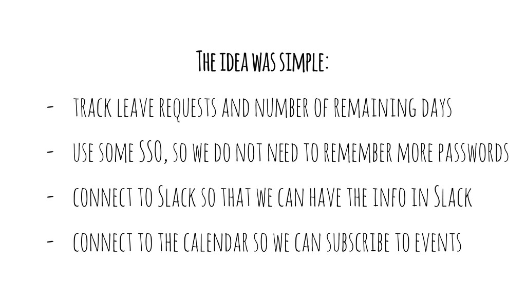 The idea was simple: - track leave requests and...
