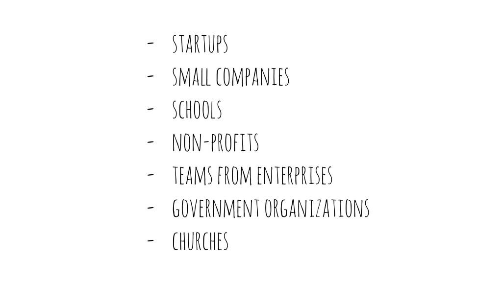 """- startups - sma"""" companies - schools - non-pro..."""