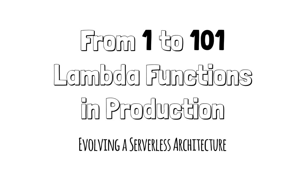 From 1 to 101 Lambda Functions in Production Ev...