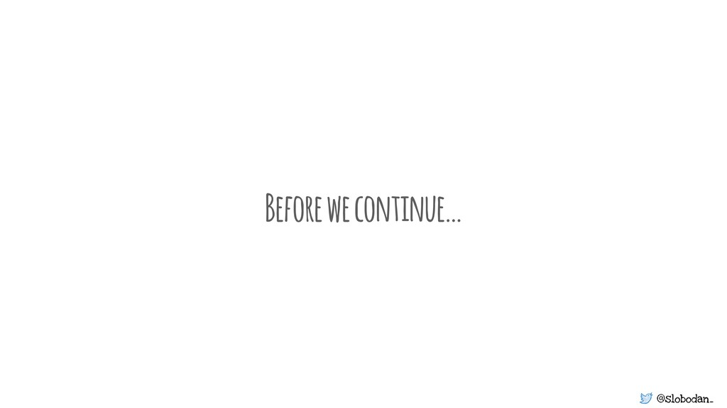 @slobodan_ Before we continue…