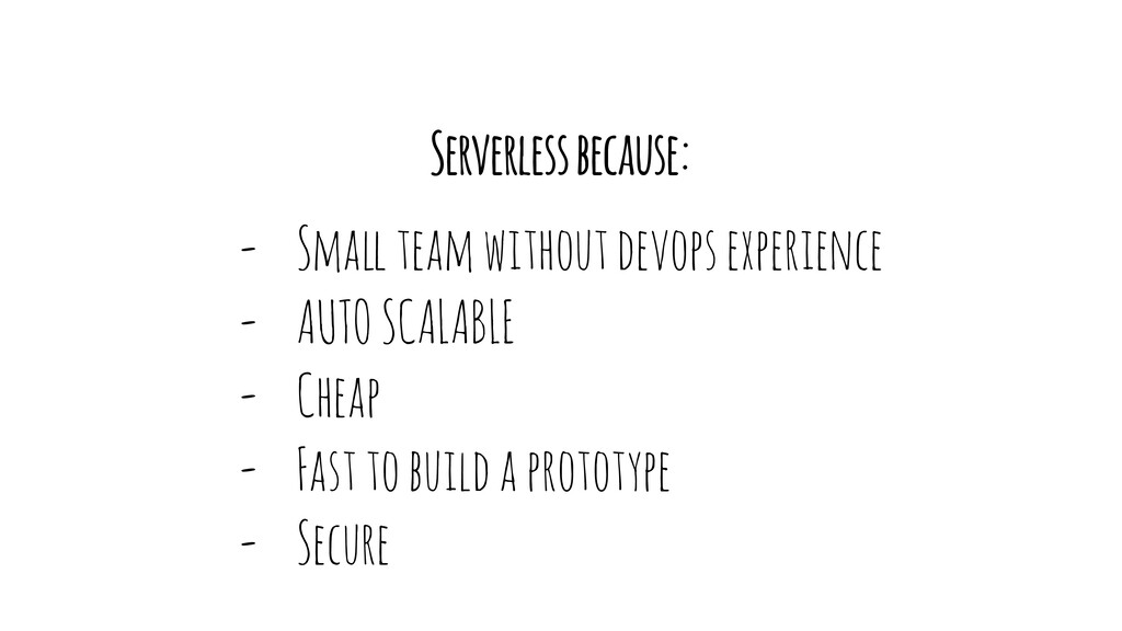 """Serverless because: - Sma"""" team without devops ..."""