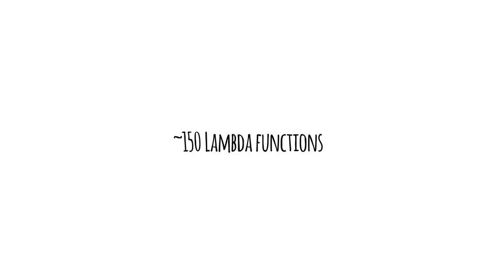 ~150 Lambda functions