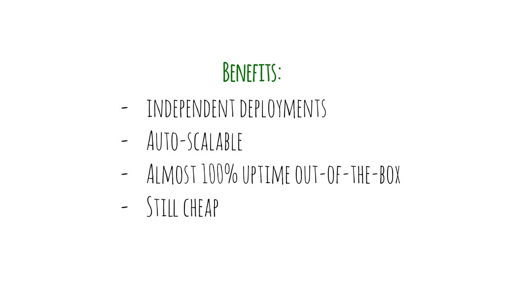 - independent deployments - Auto-scalable - Alm...