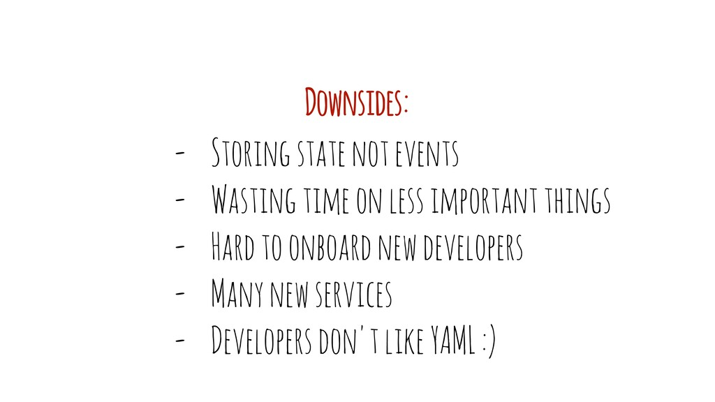 - Storing state not events - Wasting time on le...