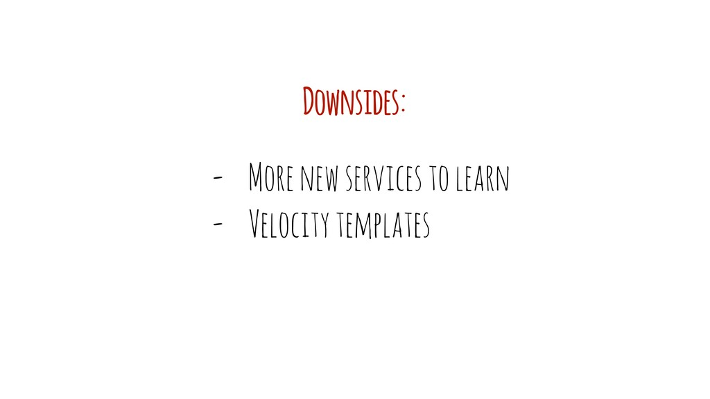 - More new services to learn - Velocity templat...