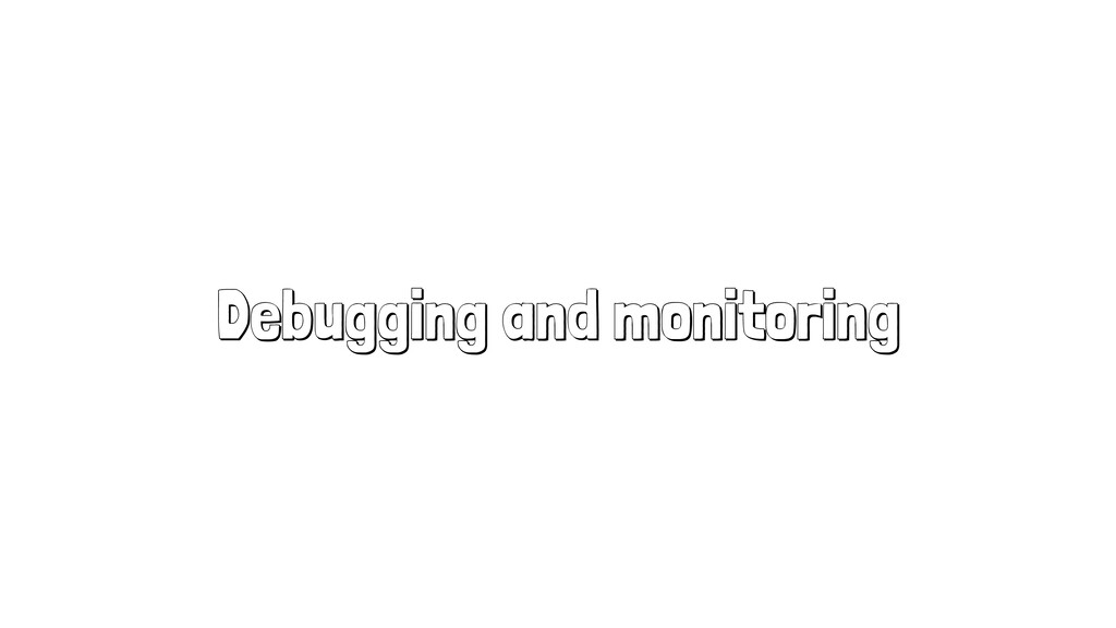 Debugging and monitoring