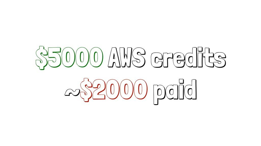 $5000 AWS credits ~$2000 paid