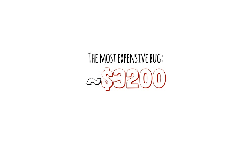 The most expensive bug: ~$3200