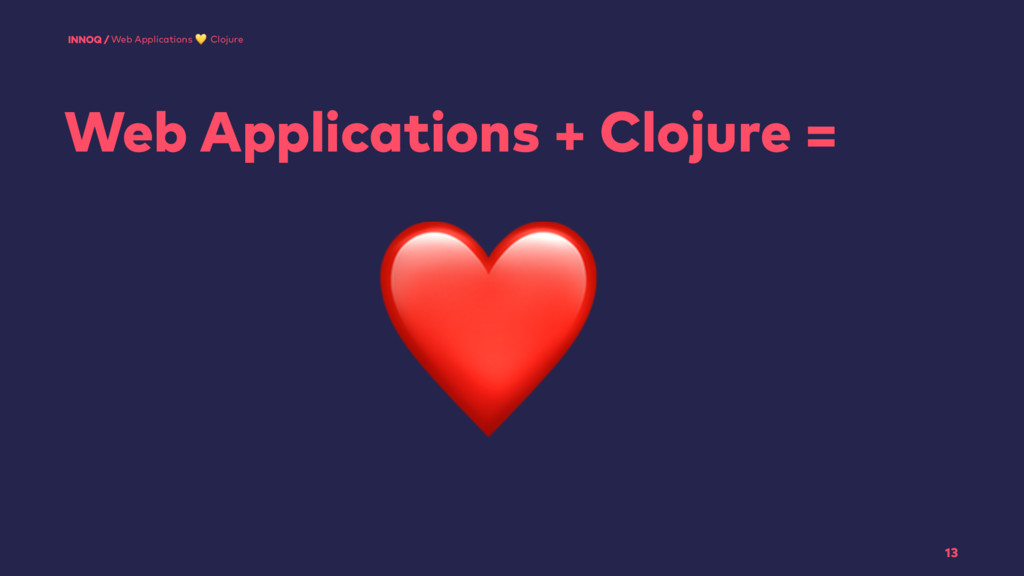 Web Applications + Clojure = 13 Web Application...