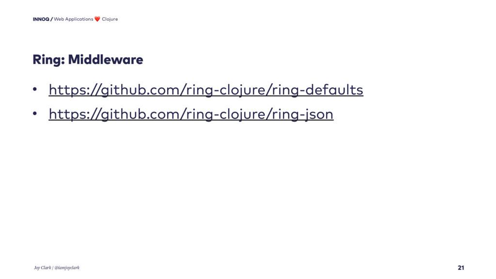 Ring: Middleware 21 • https://github.com/ring-c...