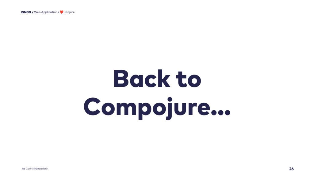 Back to Compojure… 26 Web Applications ❤ Clojur...
