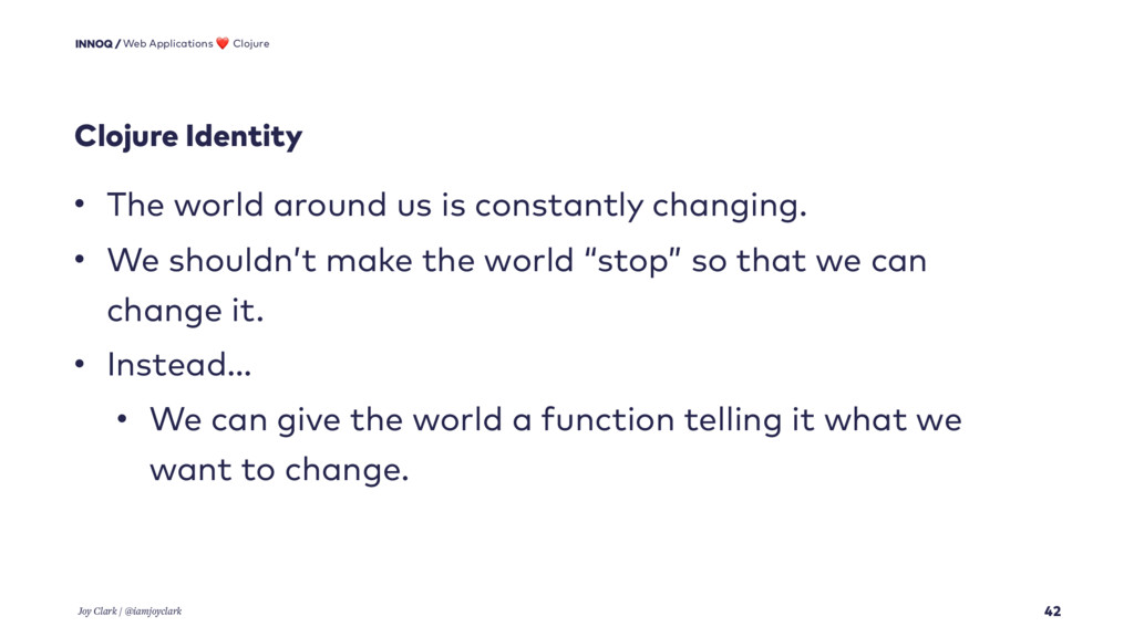 Clojure Identity 42 • The world around us is co...
