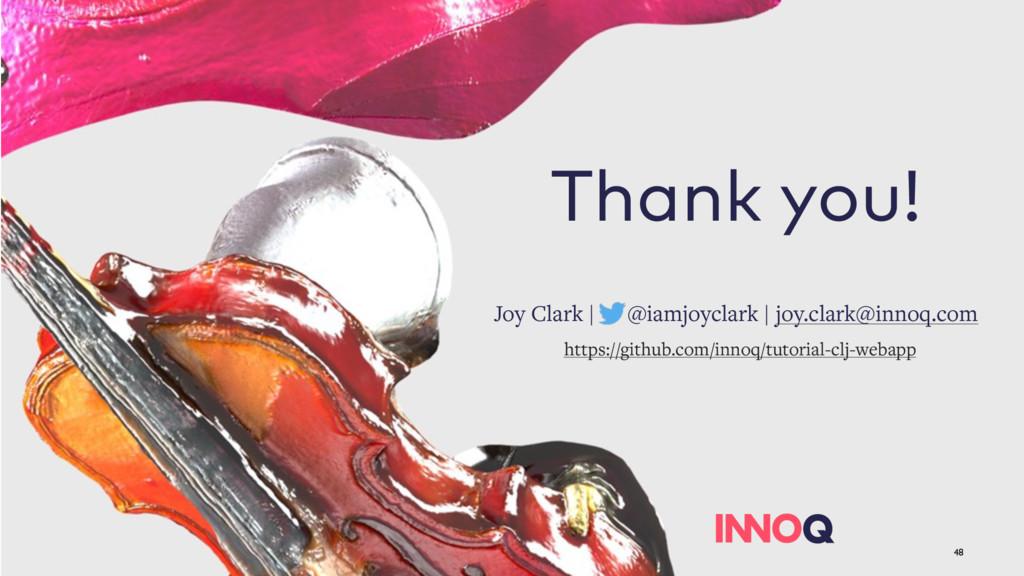 48 Thank you! Joy Clark | @iamjoyclark | joy.cl...