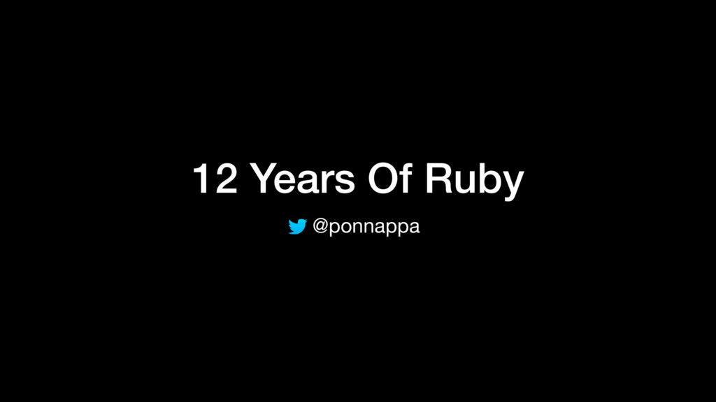 12 Years Of Ruby @ponnappa