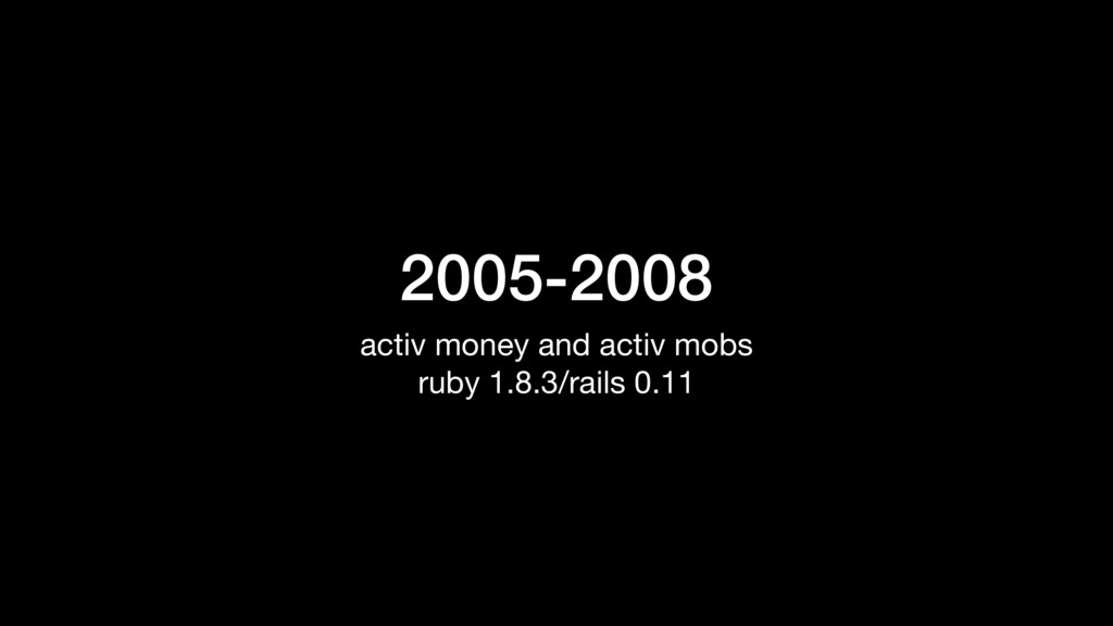 2005-2008 activ money and activ mobs  ruby 1.8....