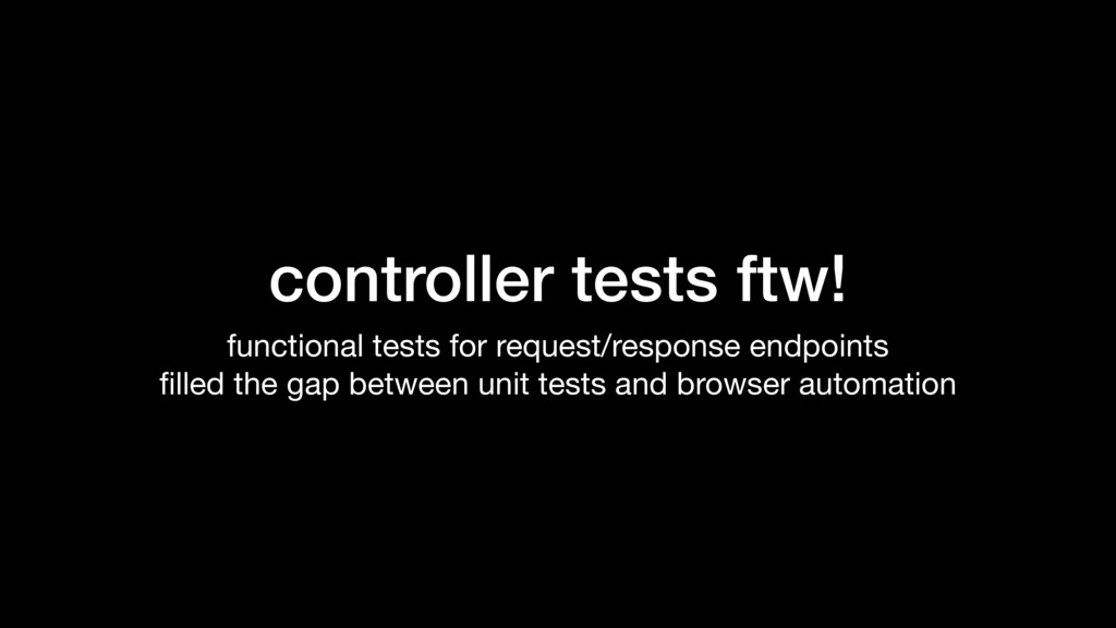 controller tests ftw! functional tests for requ...