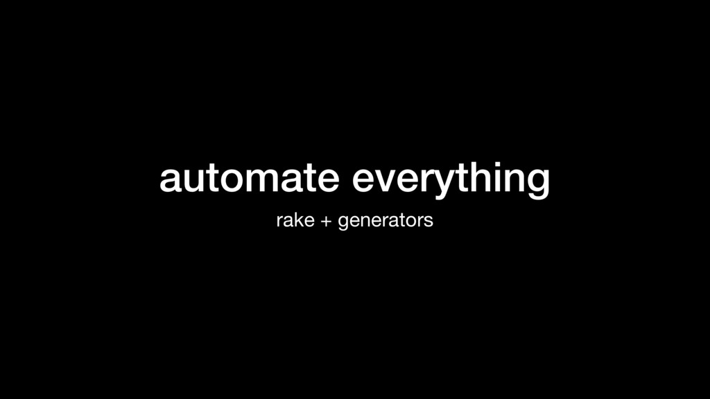 automate everything rake + generators