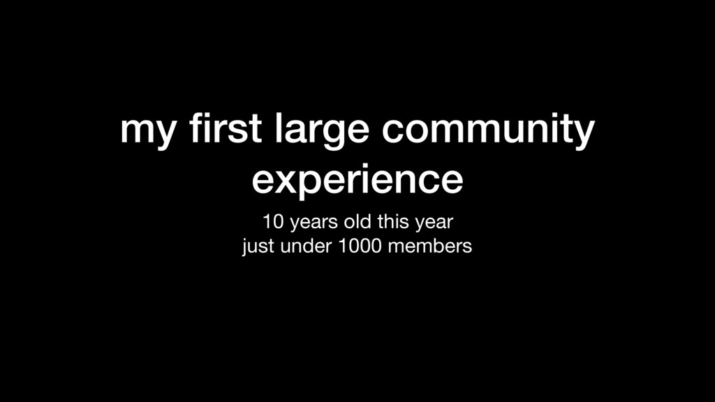 my first large community experience 10 years old...