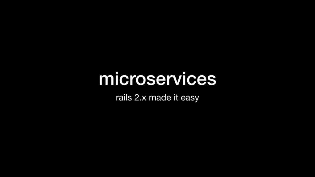 microservices rails 2.x made it easy