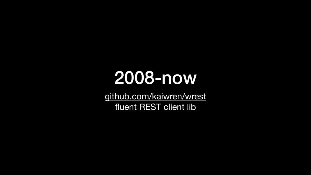 2008-now github.com/kaiwren/wrest  fluent REST c...