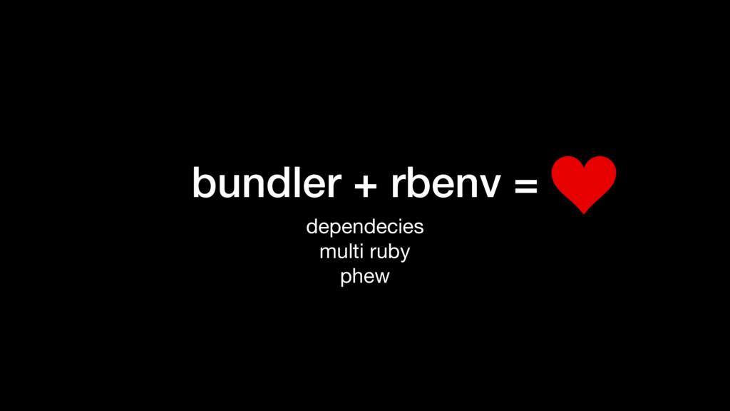 bundler + rbenv = dependecies  multi ruby  phew