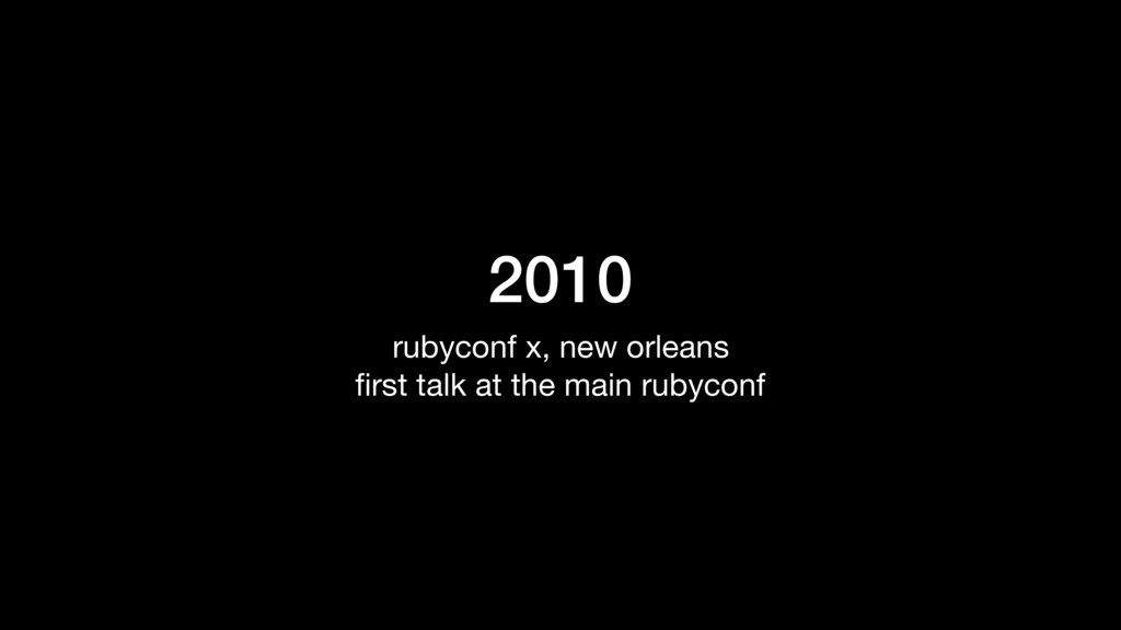 2010 rubyconf x, new orleans  first talk at the ...