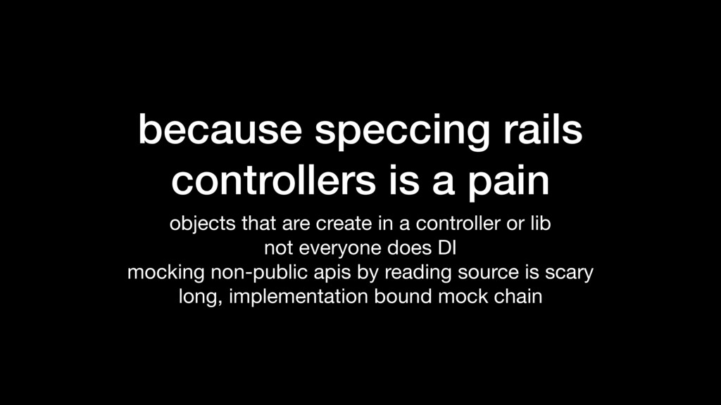 because speccing rails controllers is a pain ob...