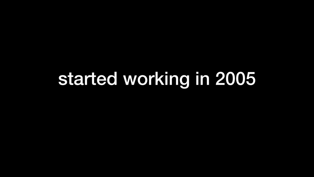 started working in 2005