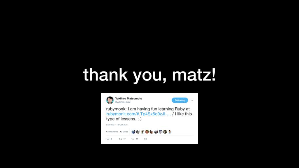 thank you, matz!