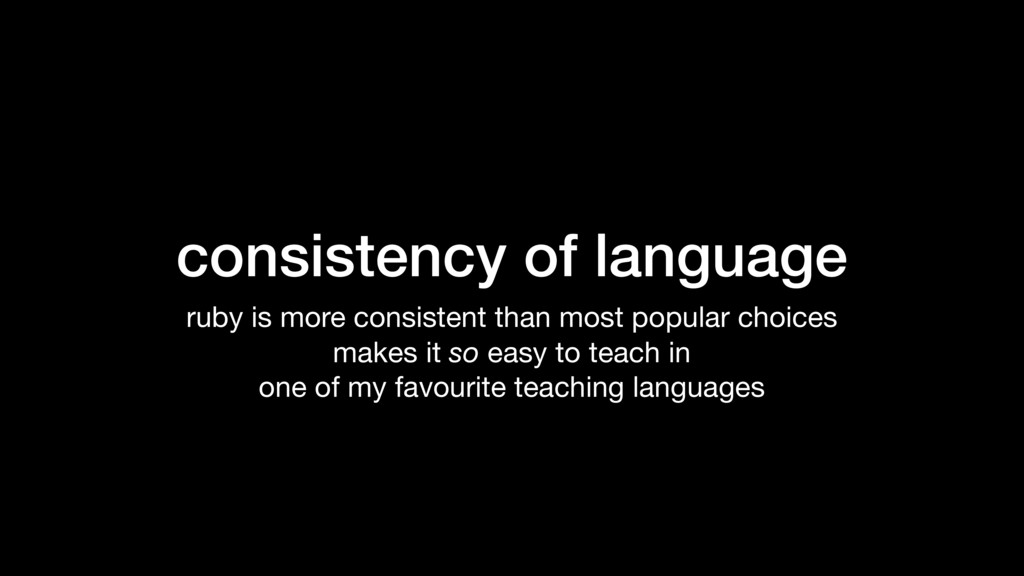 consistency of language ruby is more consistent...