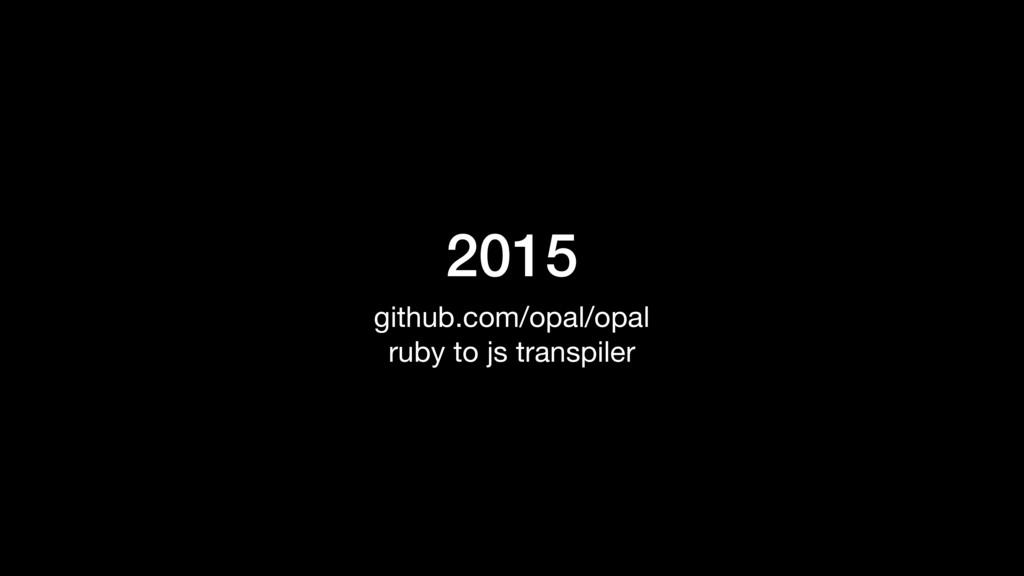 2015 github.com/opal/opal  ruby to js transpiler