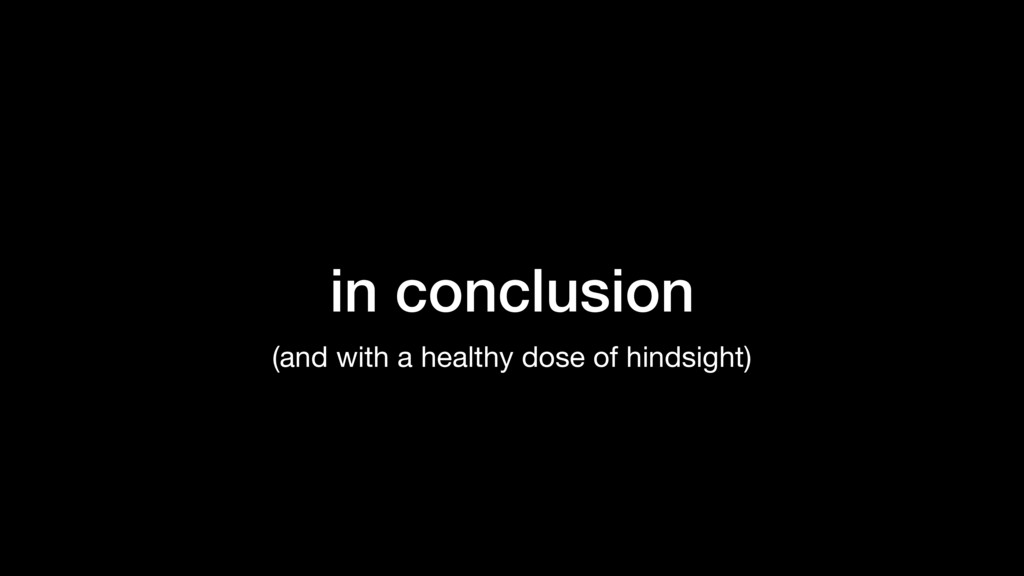 in conclusion (and with a healthy dose of hinds...