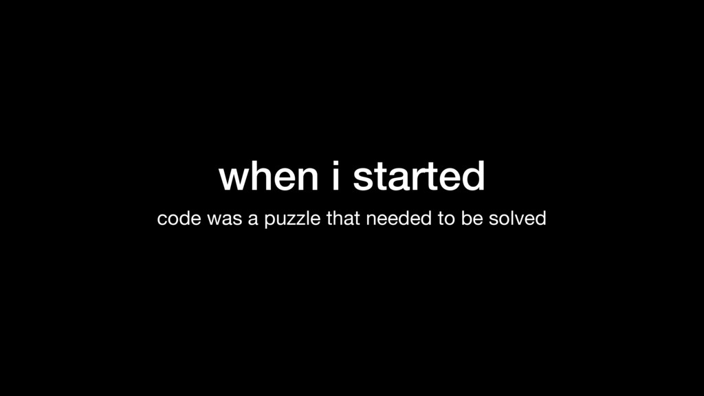 when i started code was a puzzle that needed to...