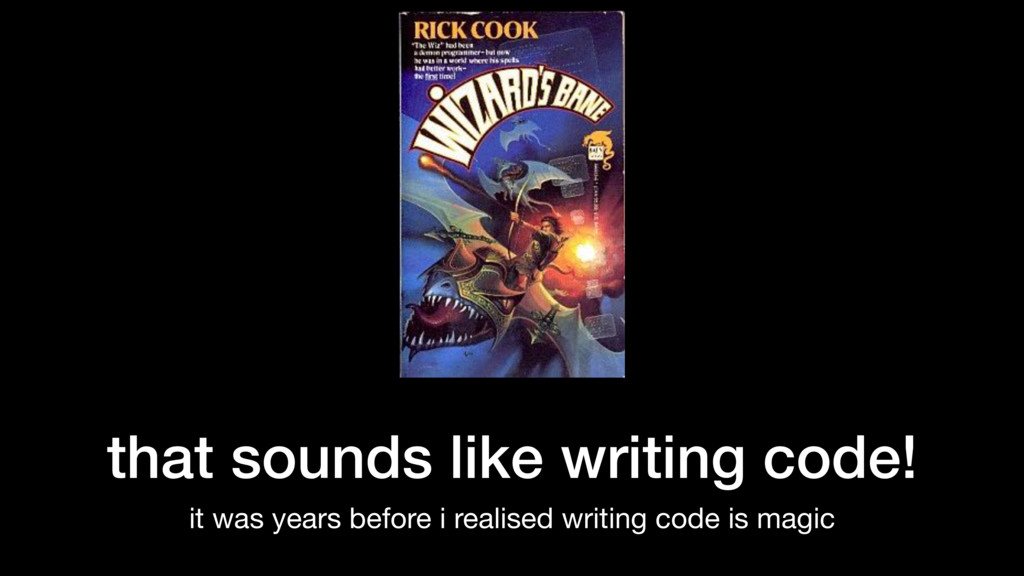 that sounds like writing code! it was years bef...