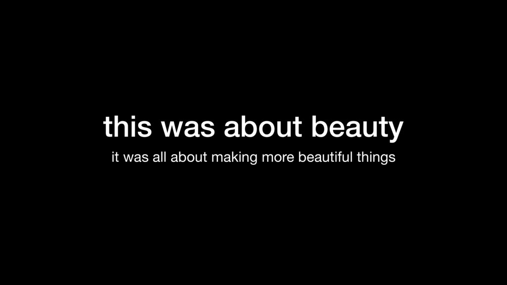 this was about beauty it was all about making m...