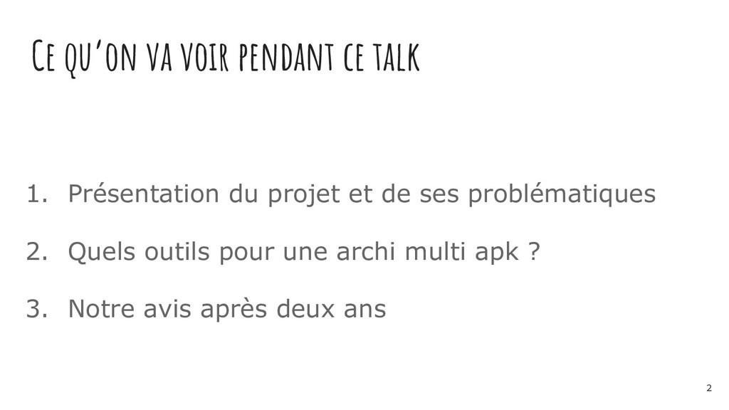 Ce qu'on va voir pendant ce talk 1. Présentatio...