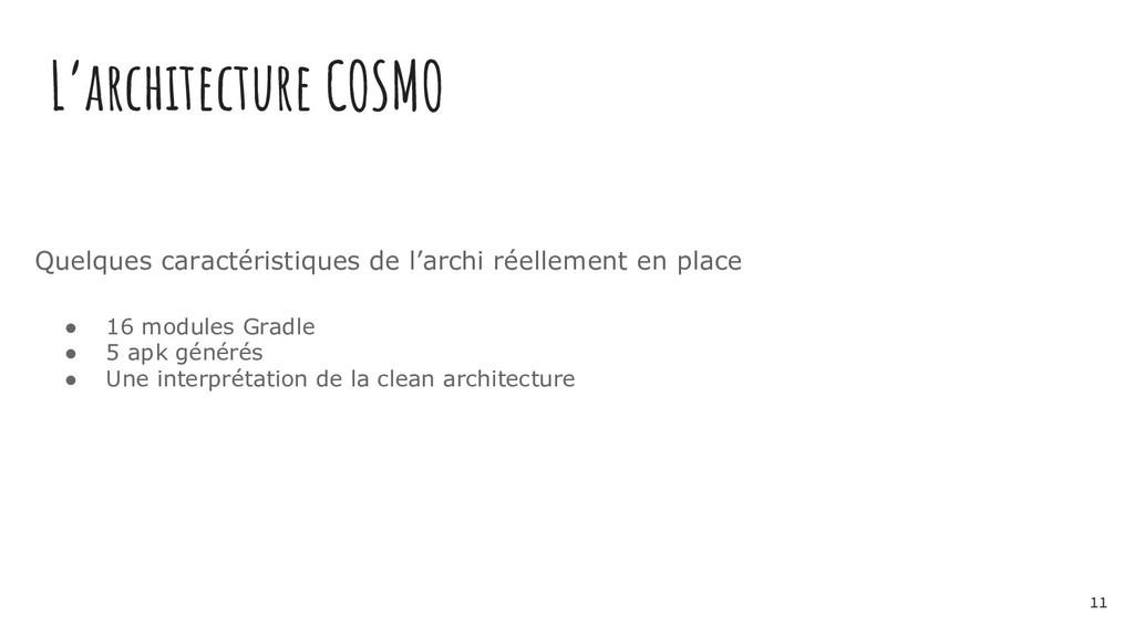 L'architecture COSMO ● 16 modules Gradle ● 5 ap...