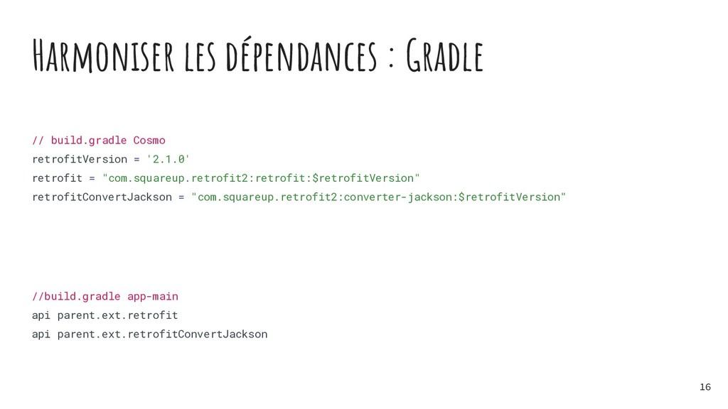 Harmoniser les dépendances : Gradle // build.gr...