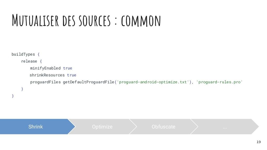Mutualiser des sources : common Optimize Shrink...