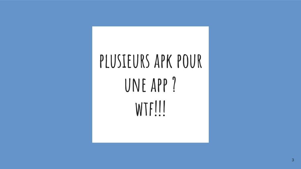 plusieurs apk pour une app ? wtf!!! 3