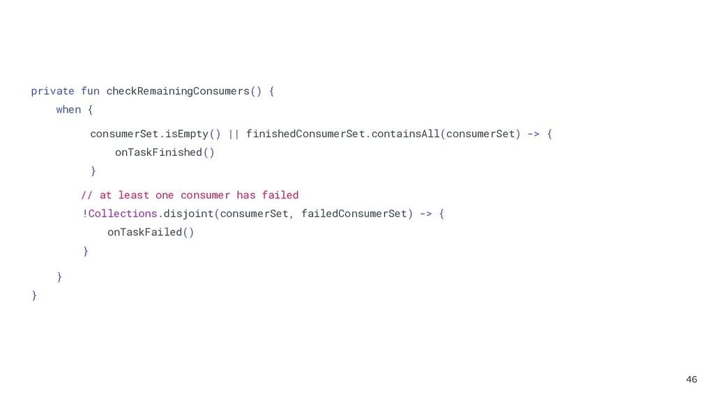 private fun checkRemainingConsumers() { when { ...