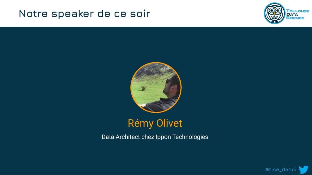 @tlse_dasci Rémy Olivet Data Architect chez Ipp...