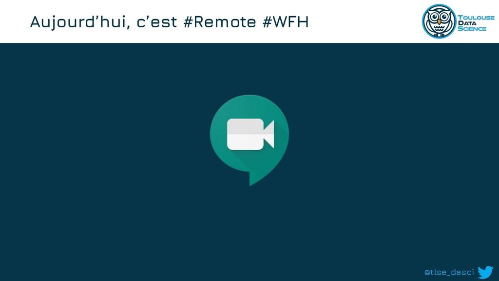 @tlse_dasci Aujourd'hui, c'est #Remote #WFH