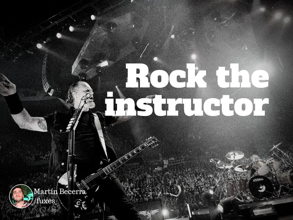 instructor Rock the Martín Becerra /fuxes