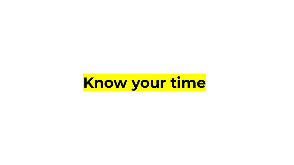 Know your time